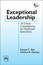 Exceptional Leadership 16 Critical Competencies For Health Care Executives