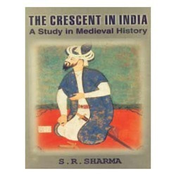 The Crescent in India: A Study in Medieval History