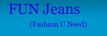 FUN Jeans (Fashion U Need)
