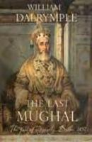 The Last Mughal: The Fall of A Dynasty,Delhi,1857