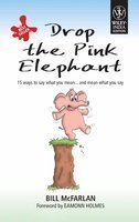 Drop The Pink Elephant: 15 Ways To Say What You Mean