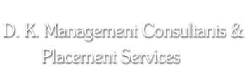 D. K. Management Consultants & Placement Services