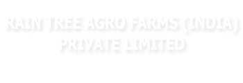 Rain Tree Agro Farms (India) Private Limited