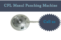 CFL Punching Machine