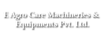 E Agro Care Machineries & Equipments Private Limited