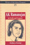 Ak Ramanujan: In Profile And Fragment